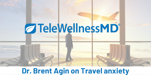 Dr. Brent Agin speaks on travel anxiety